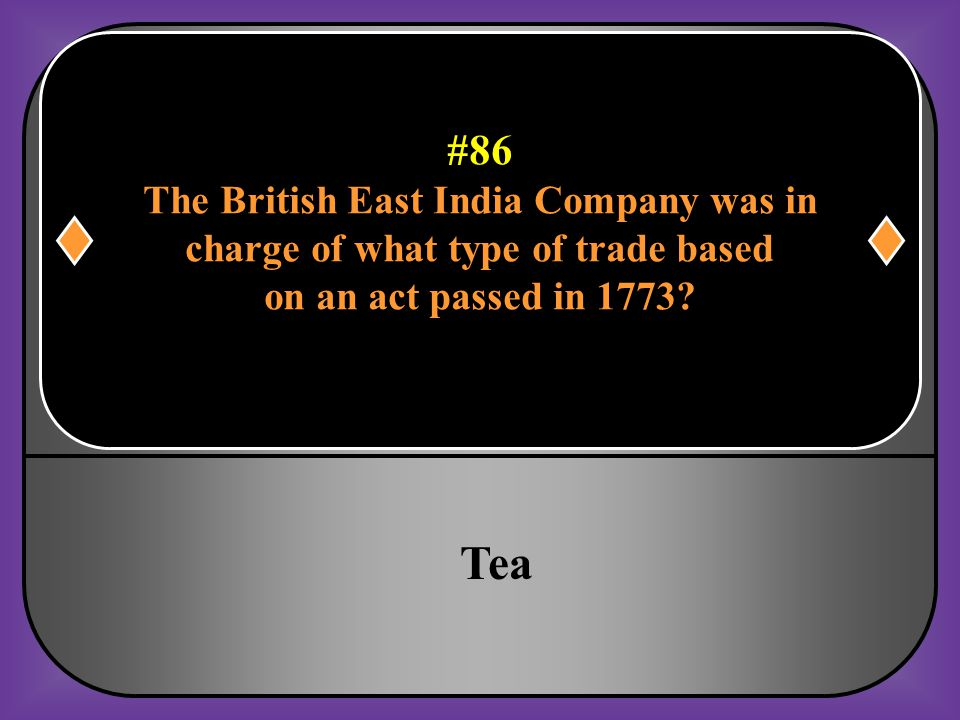 #86 The British East India Company was in charge of what type of trade based on an act passed in 1773?