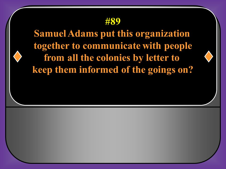 #88 This act was passed by Britain when they repealed the Stamp Act to tell the colonies they had complete authority over them? The Declaratory Act