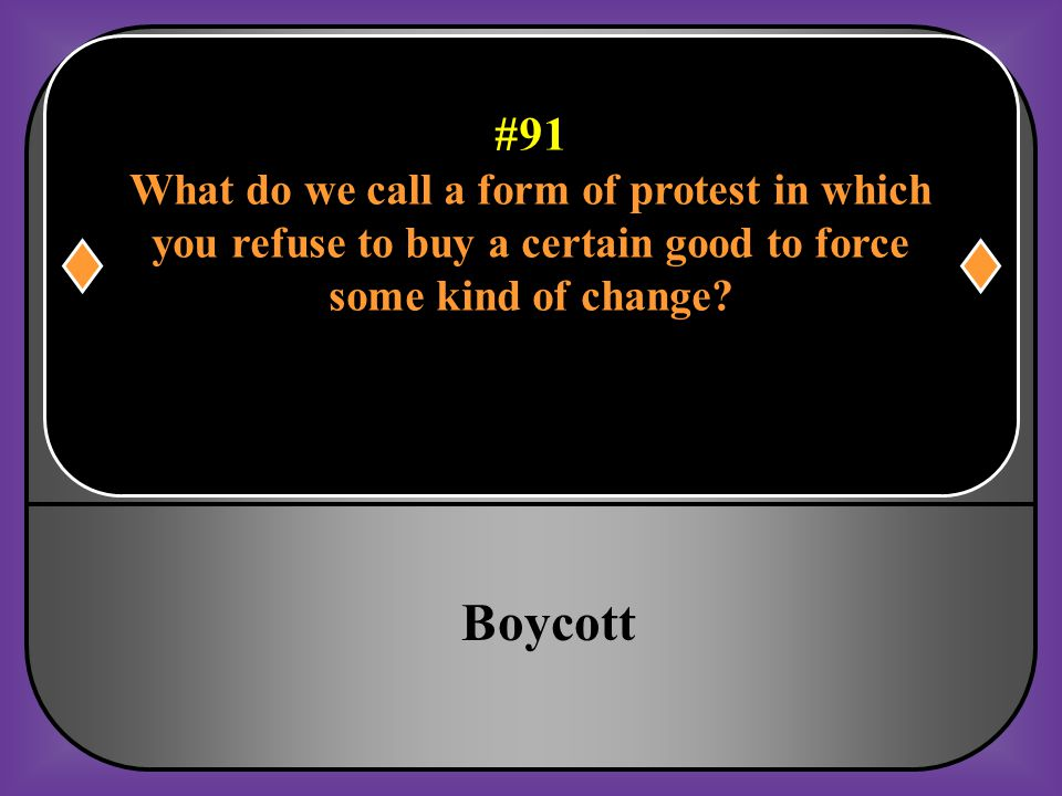 #91 What do we call a form of protest in which you refuse to buy a certain good to force some kind of change?
