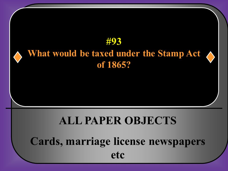 #93 What would be taxed under the Stamp Act of 1865?