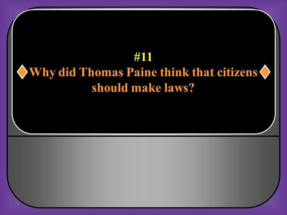 #10 What effect did Thomas Paine's pamphlet Common Sense have on colonial leaders? It inspired them to challenge British authority