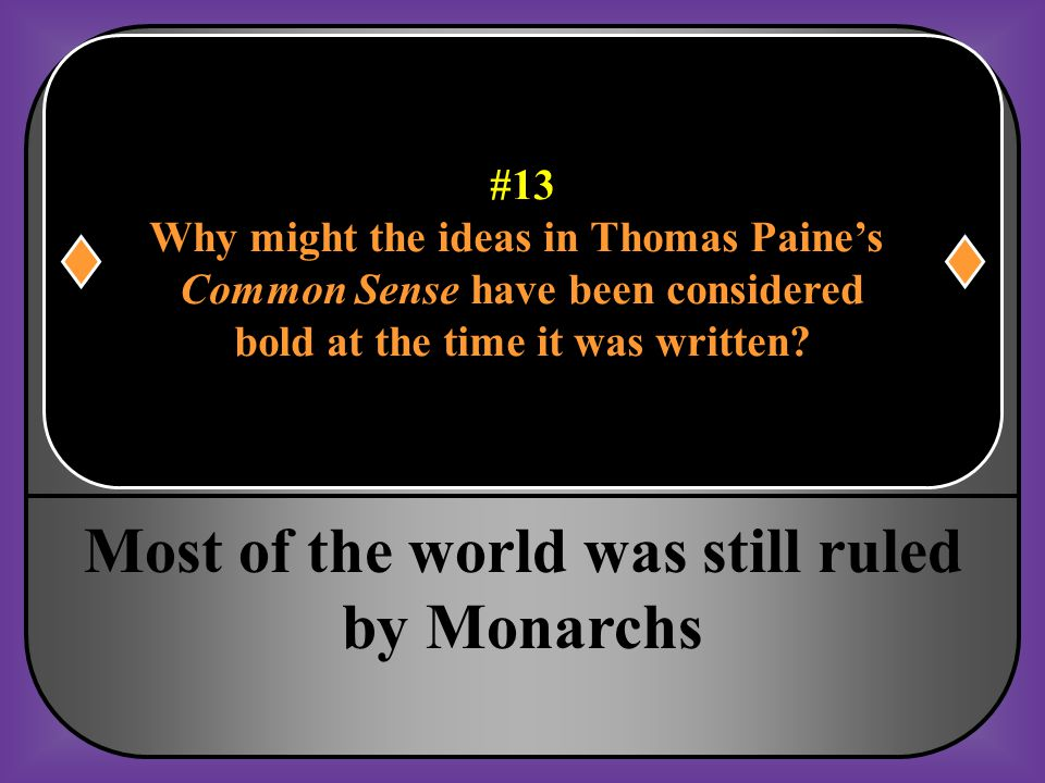 #13 Why might the ideas in Thomas Paine's Common Sense have been considered bold at the time it was written?