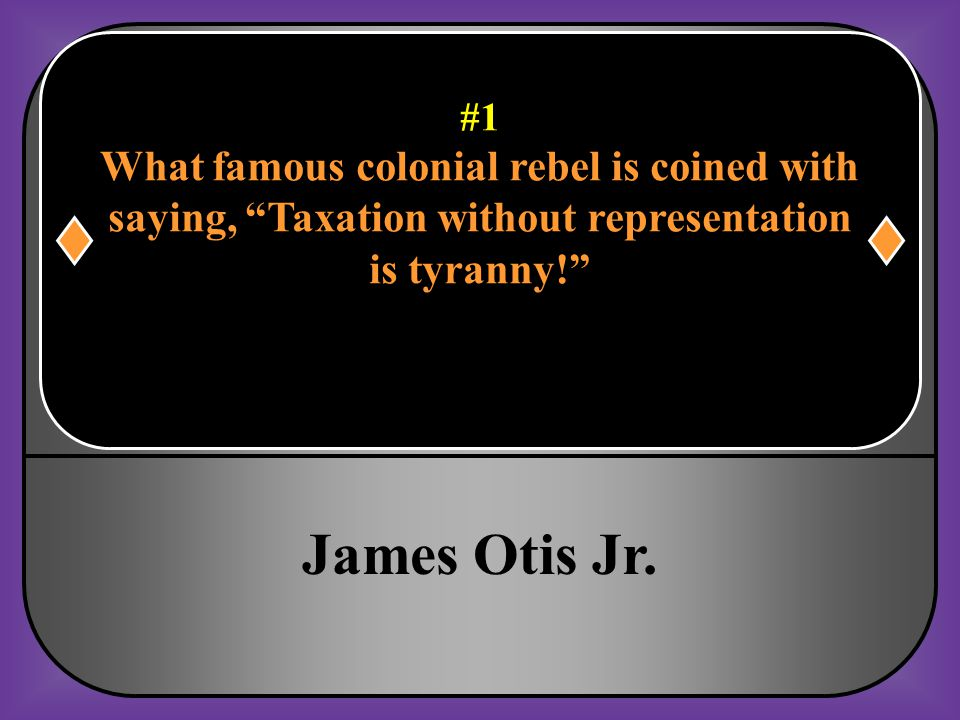 #16 Why was the phrase, taxation without representation so important to the revolutionary cause.