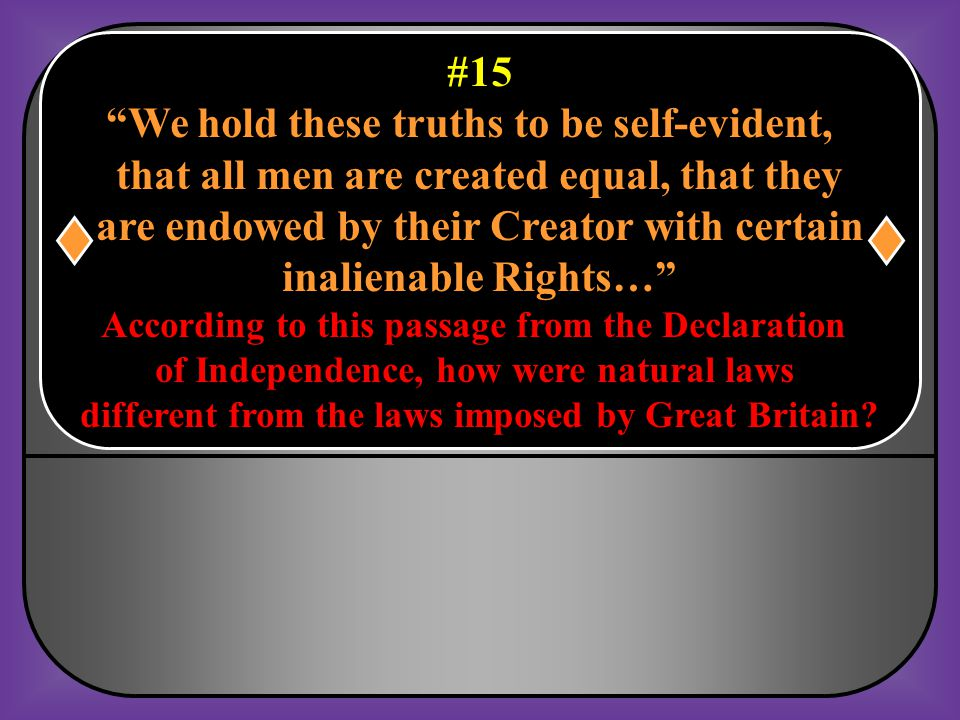 #14 Why did Thomas Jefferson feel the colonists had the right to break away from Great Britain? Because Great Britain did not protect the rights of th