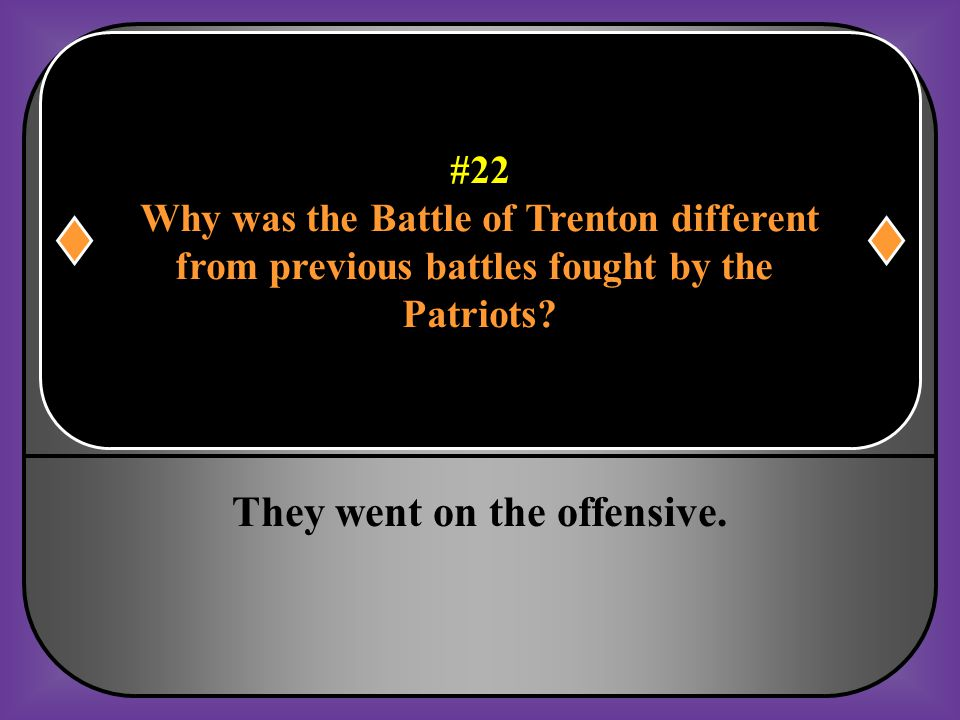 #22 Why was the Battle of Trenton different from previous battles fought by the Patriots?