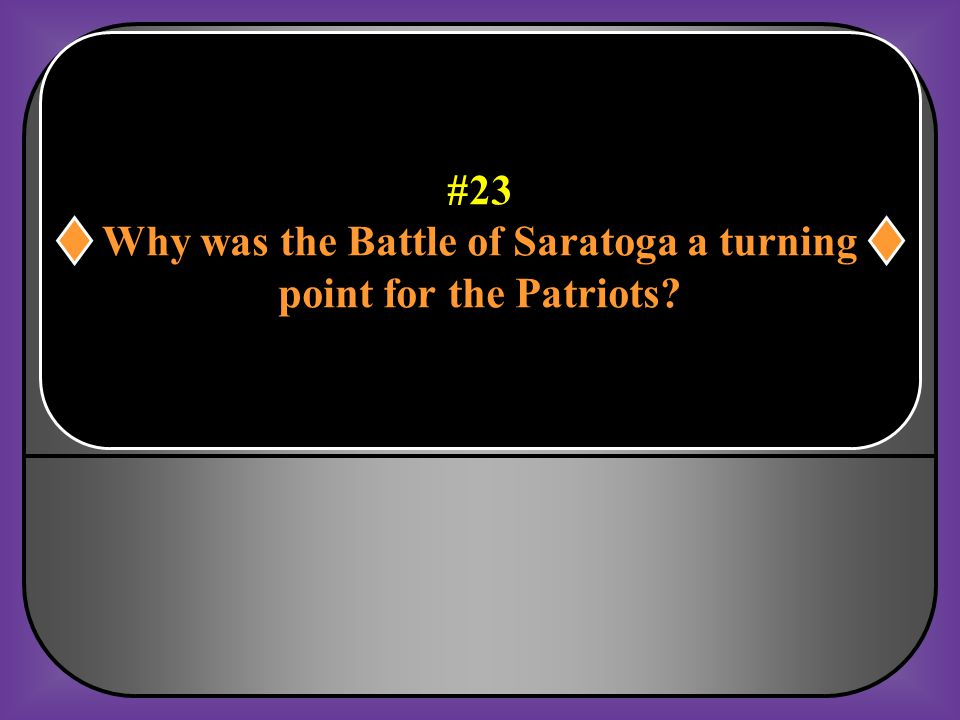 #22 Why was the Battle of Trenton different from previous battles fought by the Patriots? They went on the offensive.