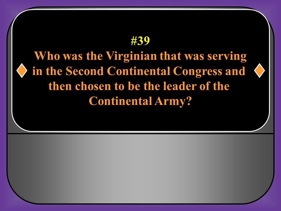 """#38 Who was the famous member of the Virginia House of Burgesses that once Said, """"Give me liberty or give me death""""? Patrick Henry"""