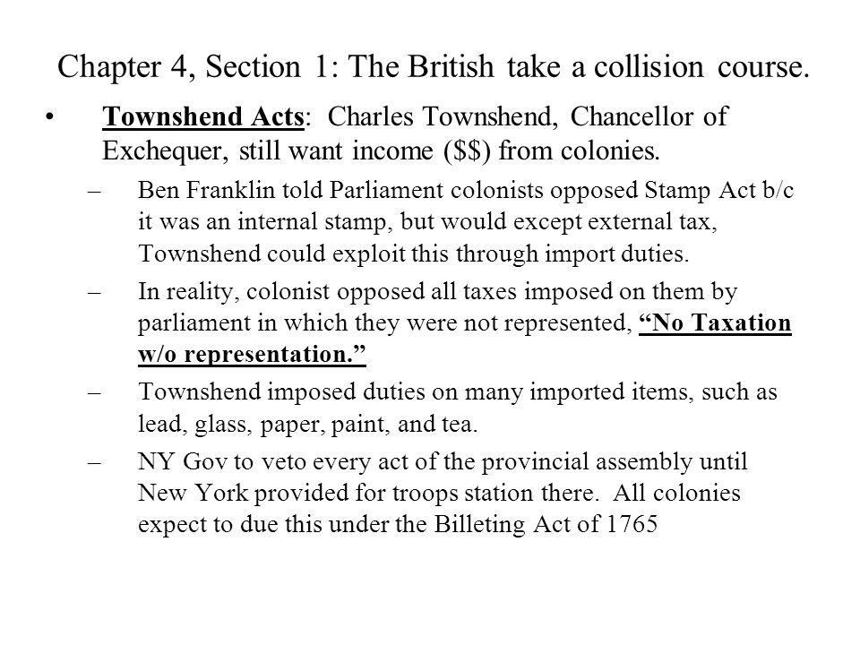 Chapter 4, Section 1: The British take a collision course. Townshend Acts: Charles Townshend, Chancellor of Exchequer, still want income ($$) from col