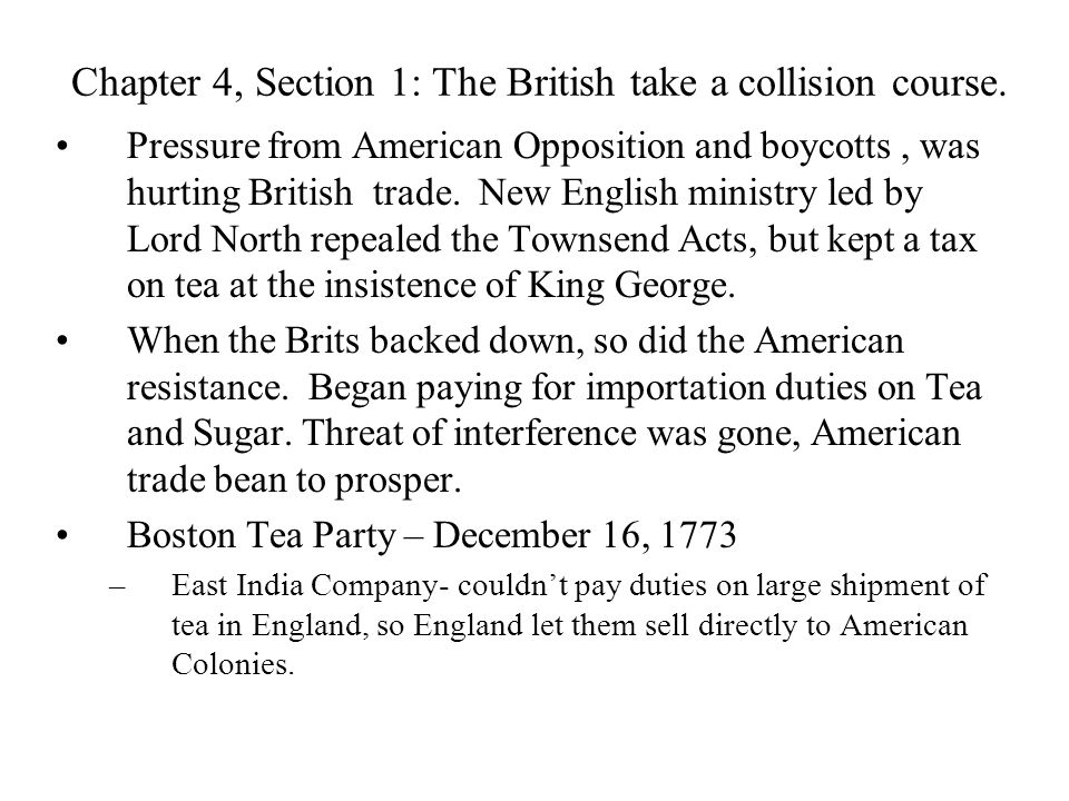 Chapter 4, Section 1: The British take a collision course. Pressure from American Opposition and boycotts, was hurting British trade. New English mini