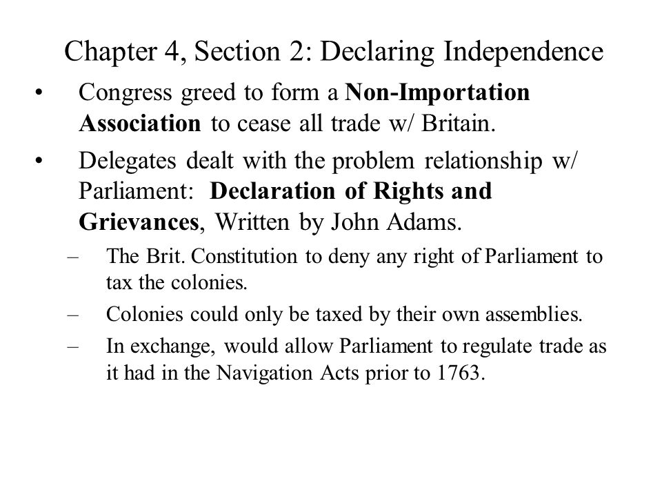 Chapter 4, Section 2: Declaring Independence Congress greed to form a Non-Importation Association to cease all trade w/ Britain. Delegates dealt with