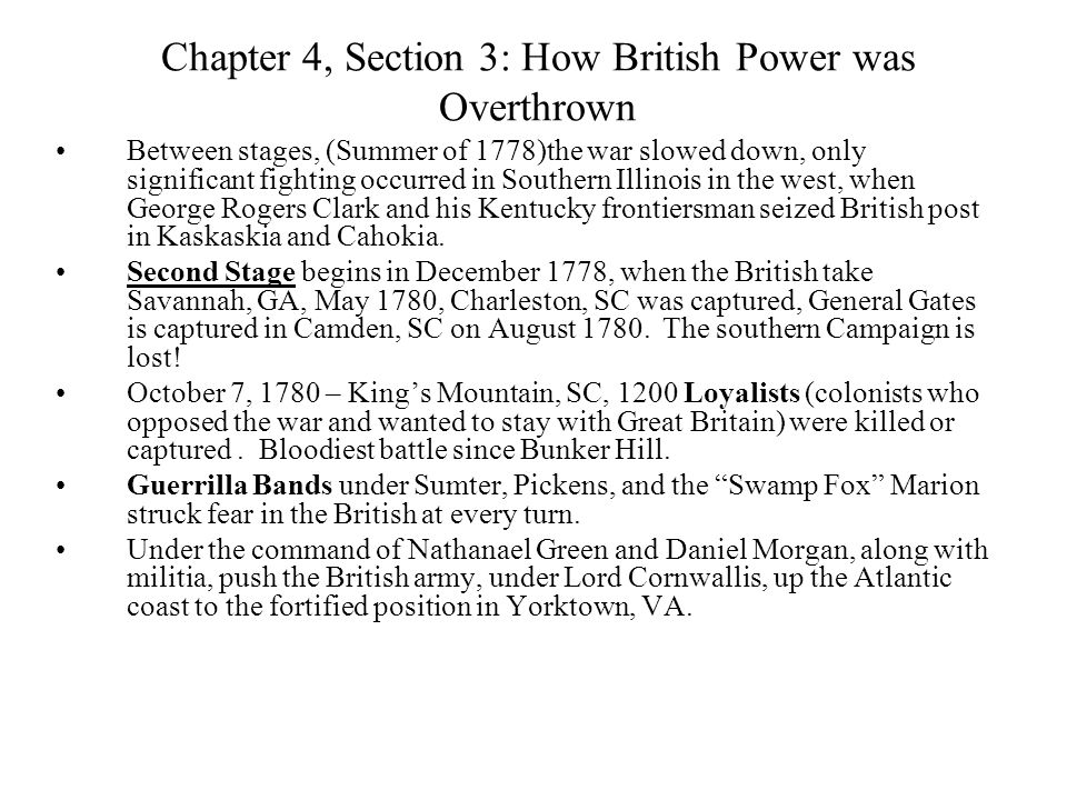 Chapter 4, Section 3: How British Power was Overthrown Between stages, (Summer of 1778)the war slowed down, only significant fighting occurred in Sout