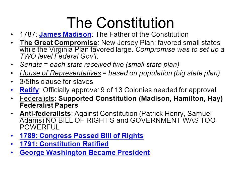 The Constitution 1787: James Madison: The Father of the Constitution The Great Compromise: New Jersey Plan: favored small states while the Virginia Pl
