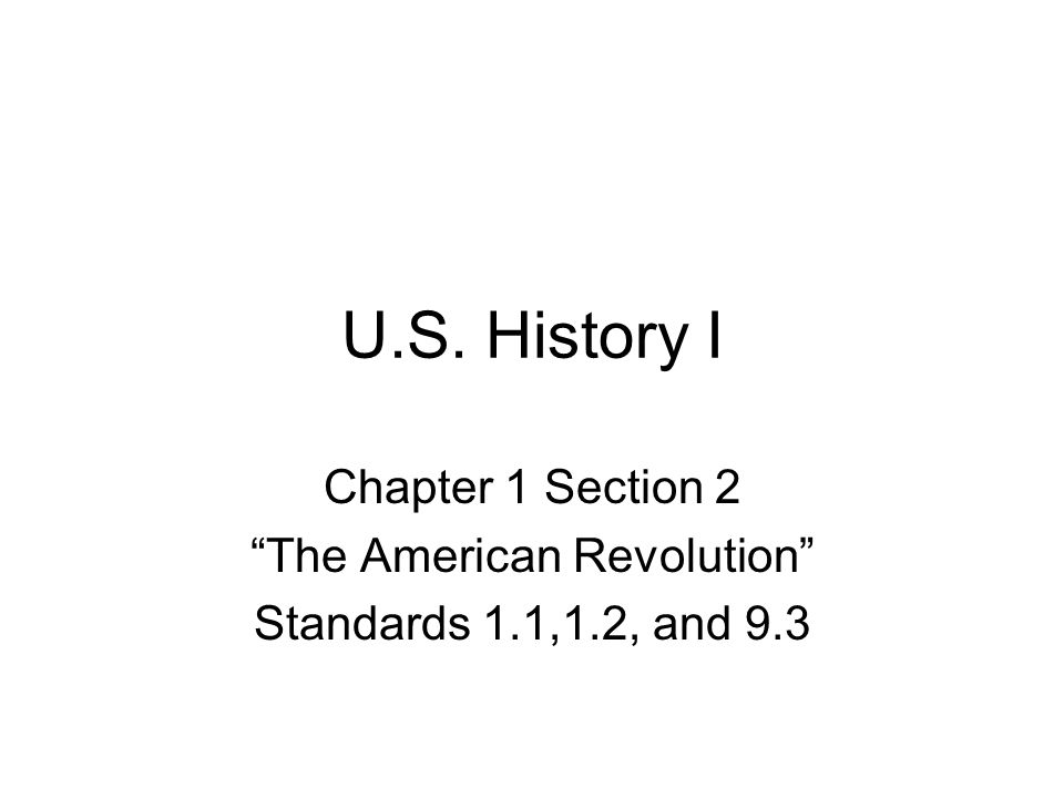 """U.S. History I Chapter 1 Section 2 """"The American Revolution"""" Standards 1.1,1.2, and 9.3"""