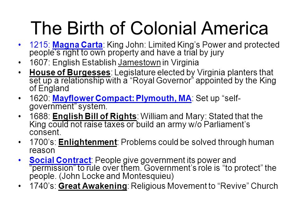 The Birth of Colonial America 1215: Magna Carta: King John: Limited King's Power and protected people's right to own property and have a trial by jury