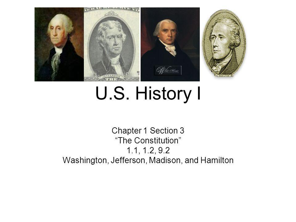 "U.S. History I Chapter 1 Section 3 ""The Constitution"" 1.1, 1.2, 9.2 Washington, Jefferson, Madison, and Hamilton"