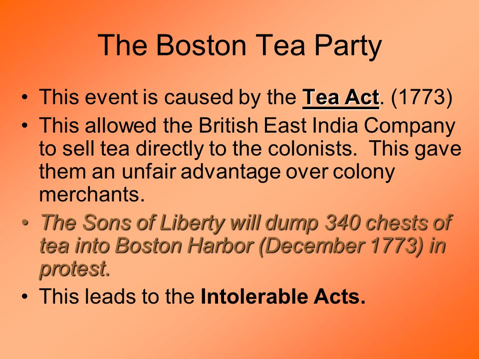 The Boston Tea Party Tea ActThis event is caused by the Tea Act.