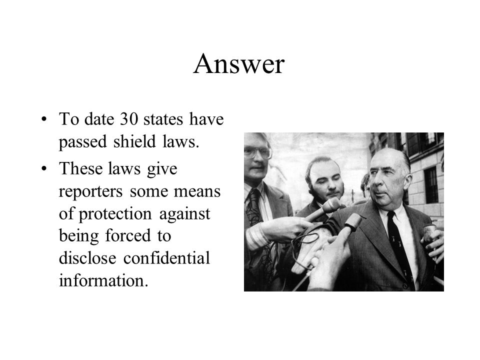 Answer To date 30 states have passed shield laws.