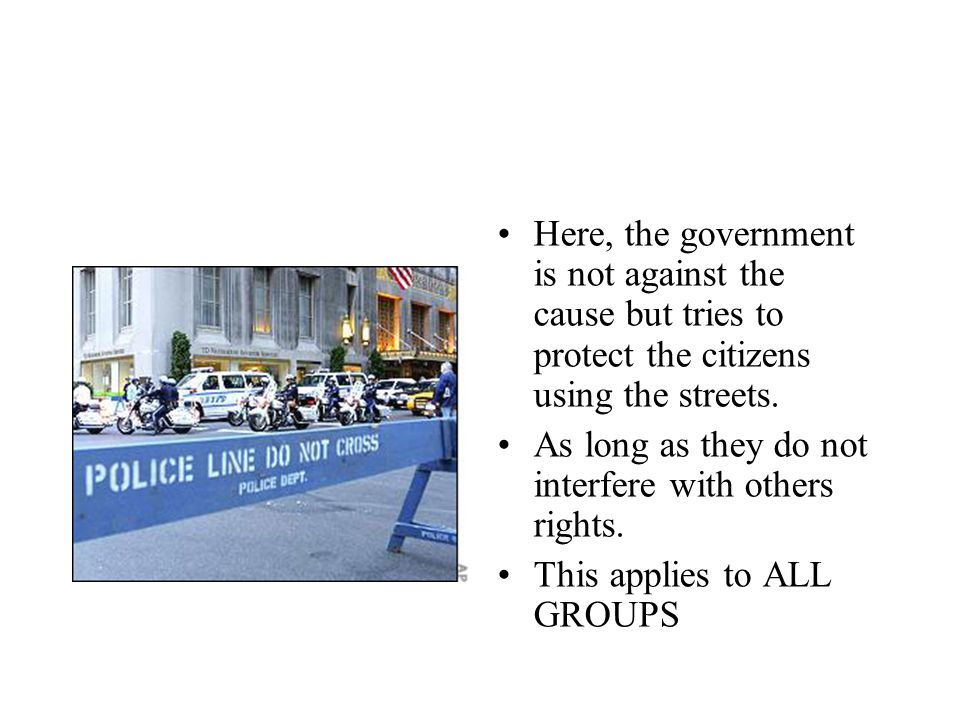Here, the government is not against the cause but tries to protect the citizens using the streets.