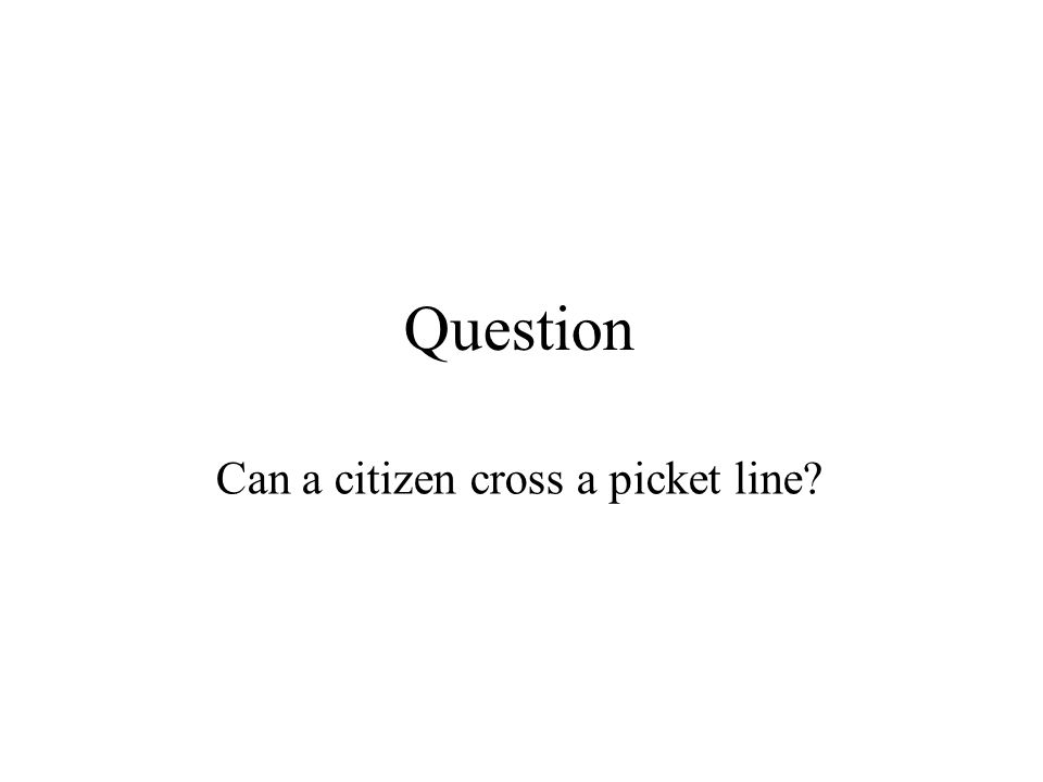 Question Can a citizen cross a picket line