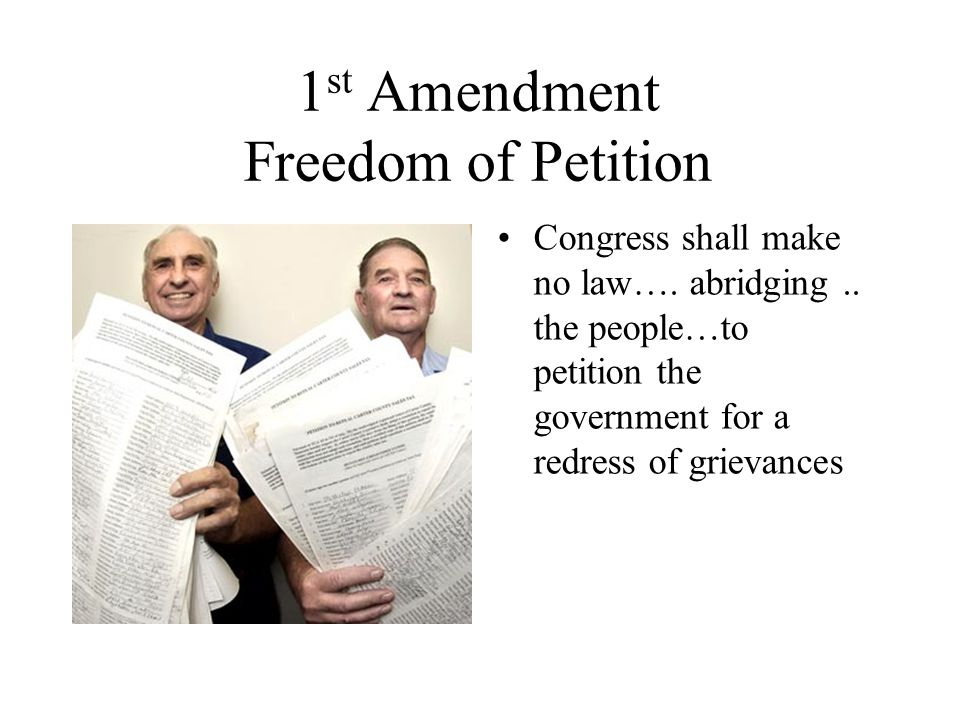 1 st Amendment Freedom of Petition Congress shall make no law….