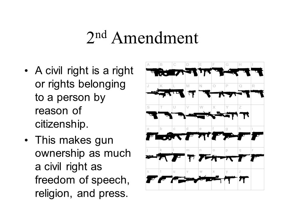 2 nd Amendment A civil right is a right or rights belonging to a person by reason of citizenship.