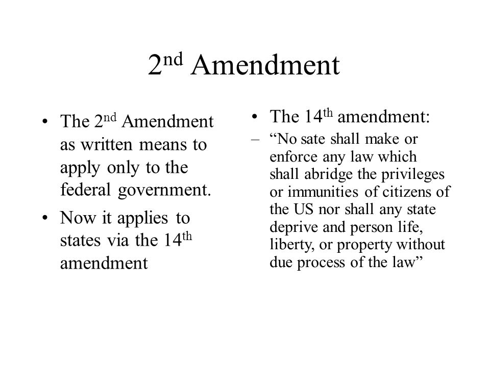 2 nd Amendment The 2 nd Amendment as written means to apply only to the federal government.