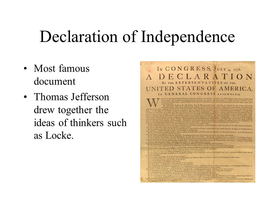 Declaration of Independence Most famous document Thomas Jefferson drew together the ideas of thinkers such as Locke.
