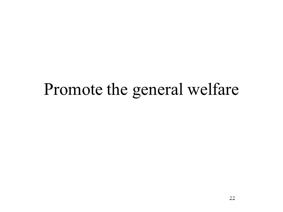 22 Promote the general welfare