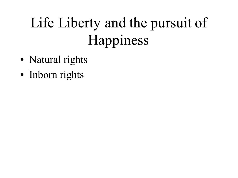 Life Liberty and the pursuit of Happiness Natural rights Inborn rights