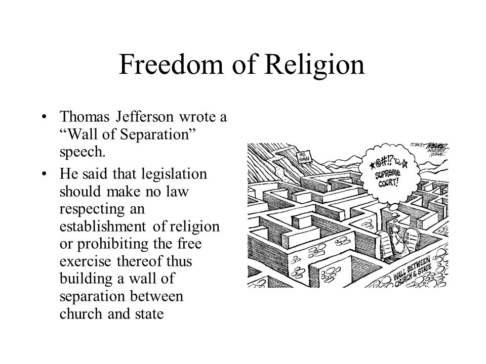 Freedom of Religion Thomas Jefferson wrote a Wall of Separation speech.