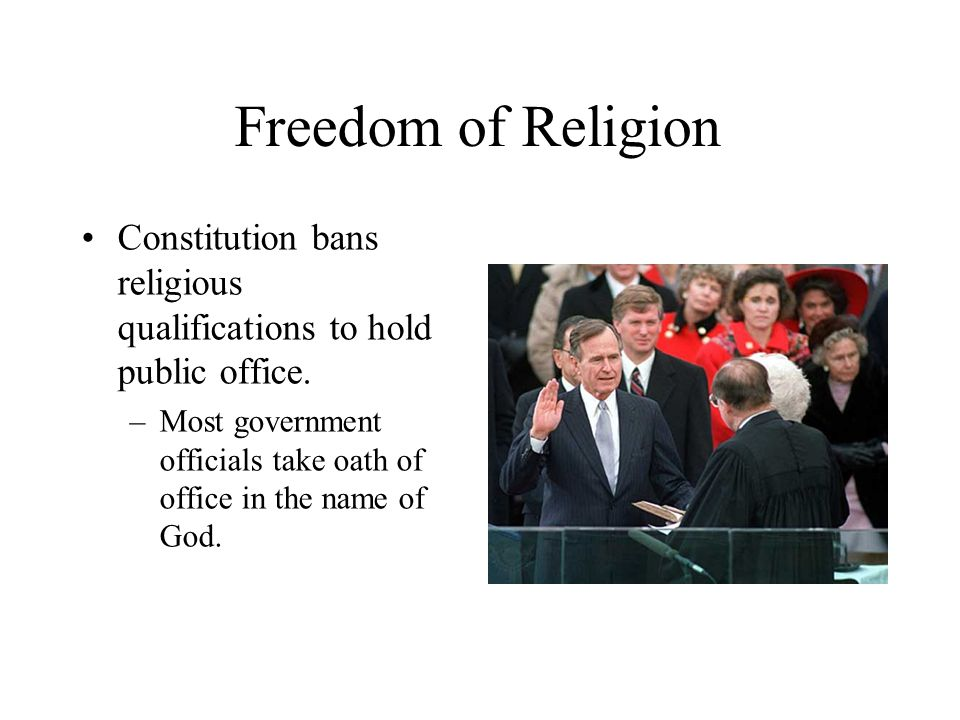 Freedom of Religion Constitution bans religious qualifications to hold public office.