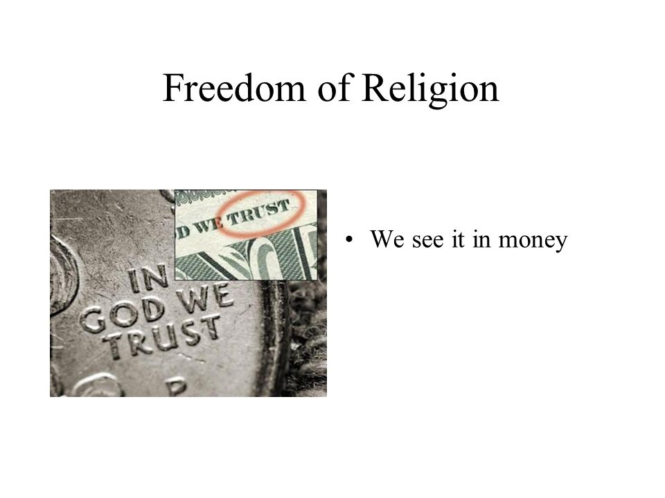 Freedom of Religion We see it in money