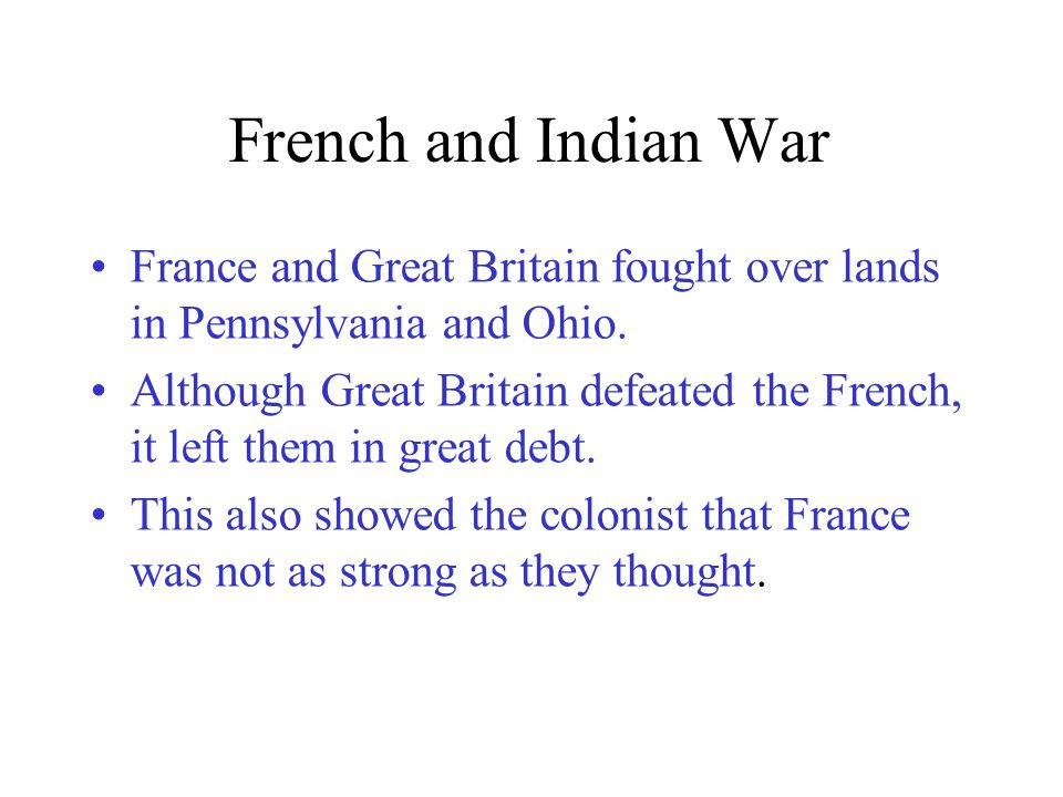 French and Indian War France and Great Britain fought over lands in Pennsylvania and Ohio.
