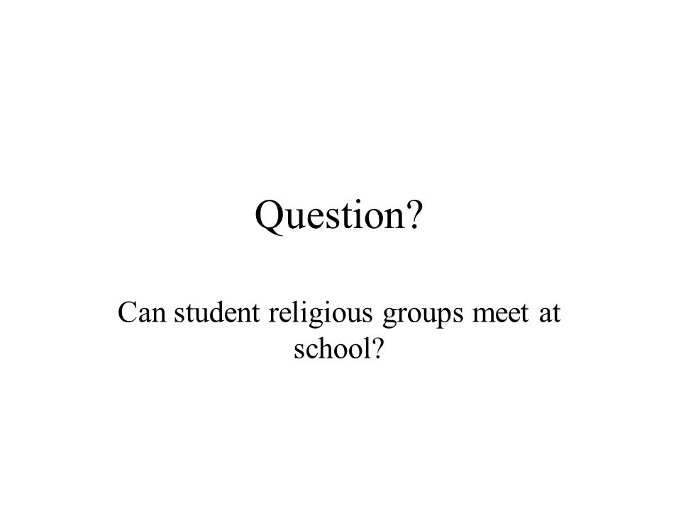 Question Can student religious groups meet at school