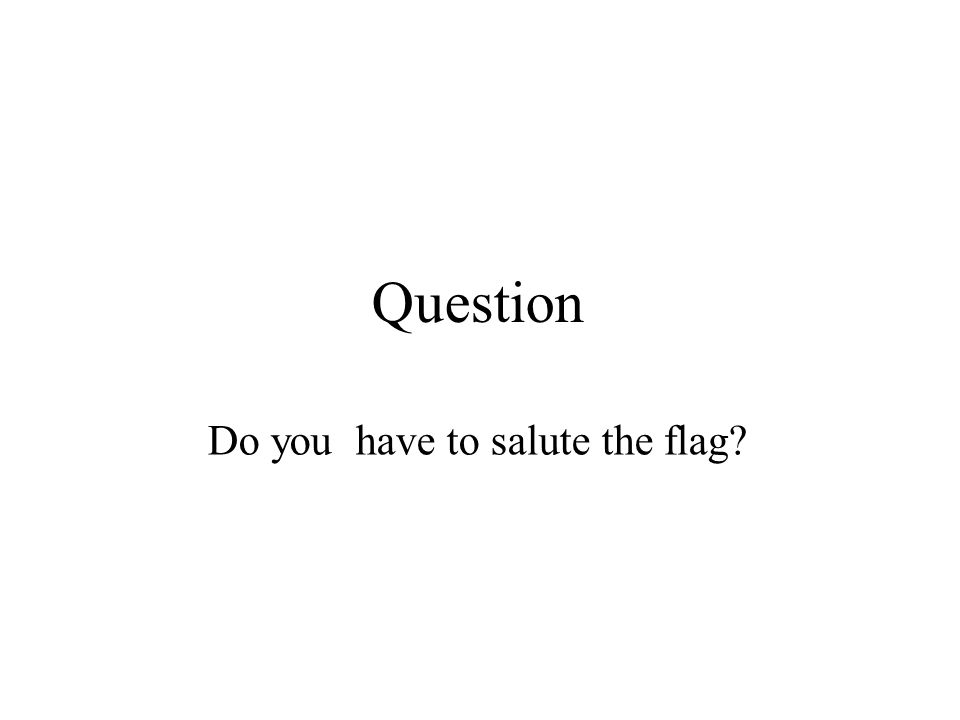 Question Do you have to salute the flag