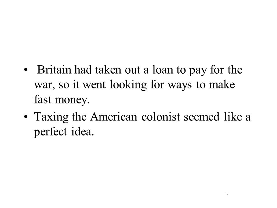 7 Britain had taken out a loan to pay for the war, so it went looking for ways to make fast money.