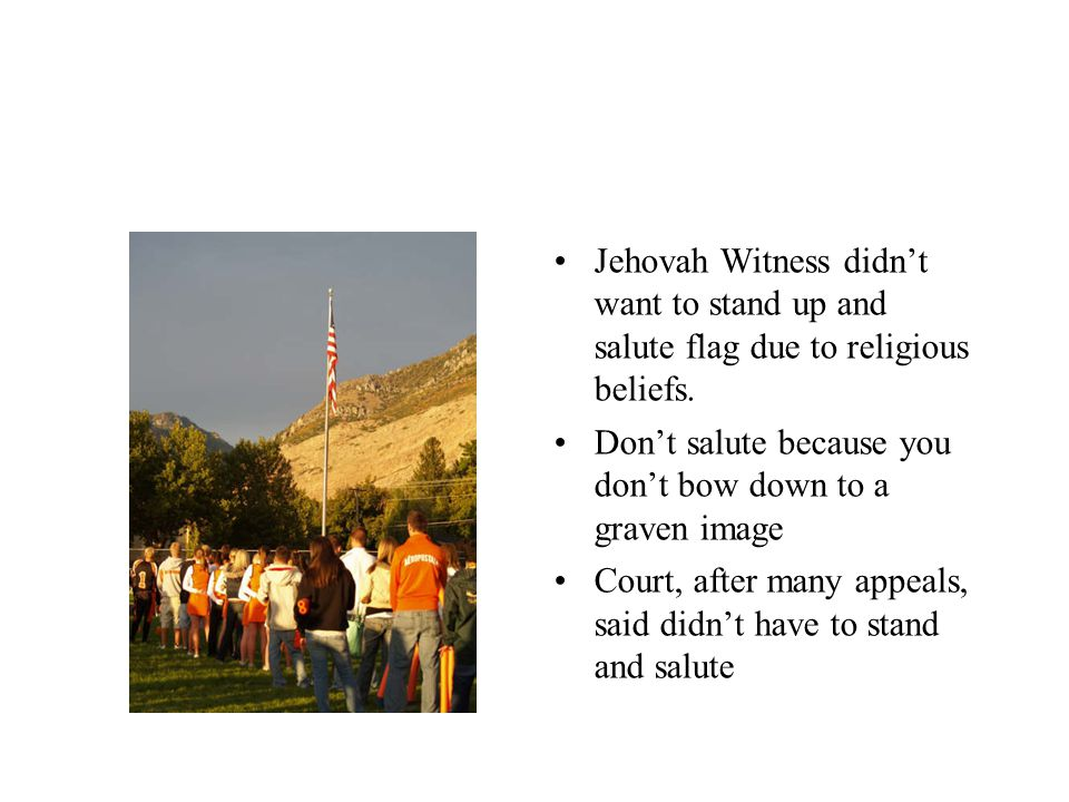Jehovah Witness didn't want to stand up and salute flag due to religious beliefs.