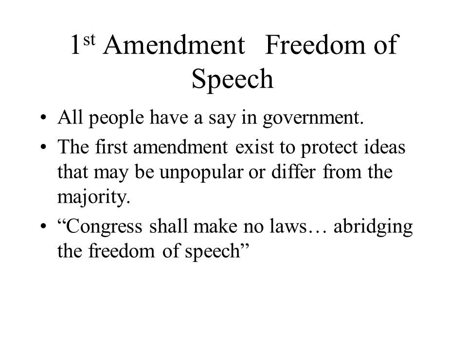 1 st Amendment Freedom of Speech All people have a say in government.