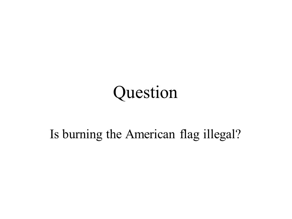 Question Is burning the American flag illegal