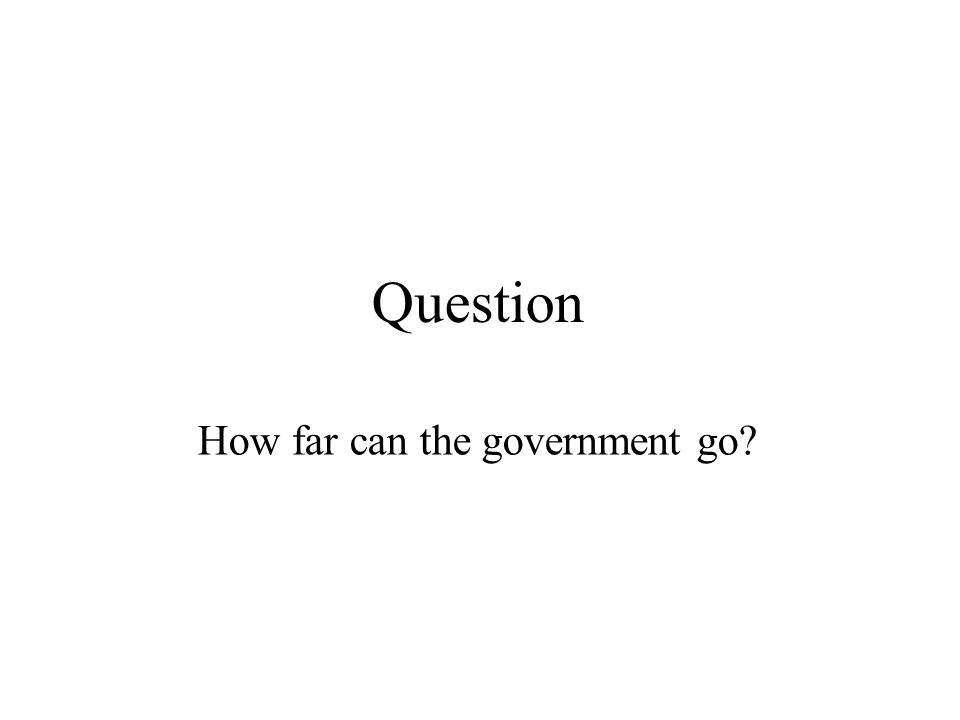 Question How far can the government go