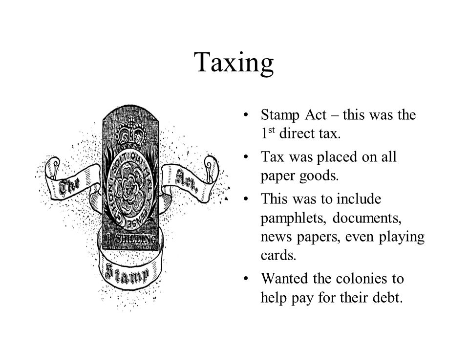 10 Townshend Revenue Act was also passed It taxed things it knew the colonist couldn't make for themselves –Paint –Glass –Lead –And tea Also allowed for the British to search homes without reason and seize items that owners had not paid taxes on.