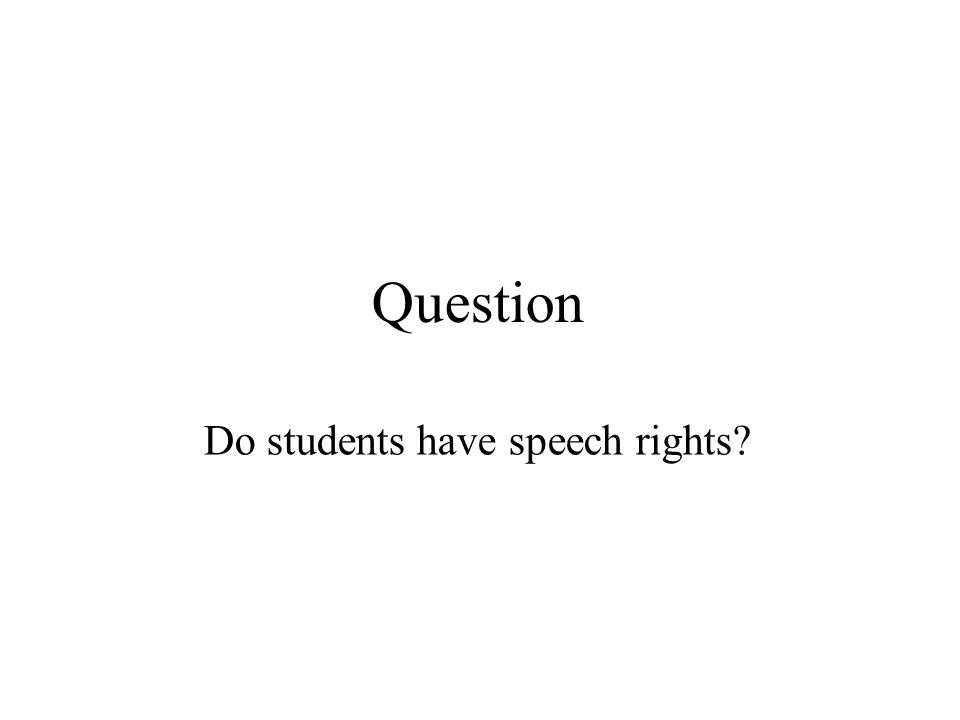Question Do students have speech rights