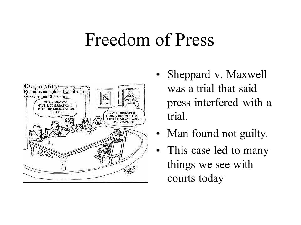 Freedom of Press Sheppard v. Maxwell was a trial that said press interfered with a trial.