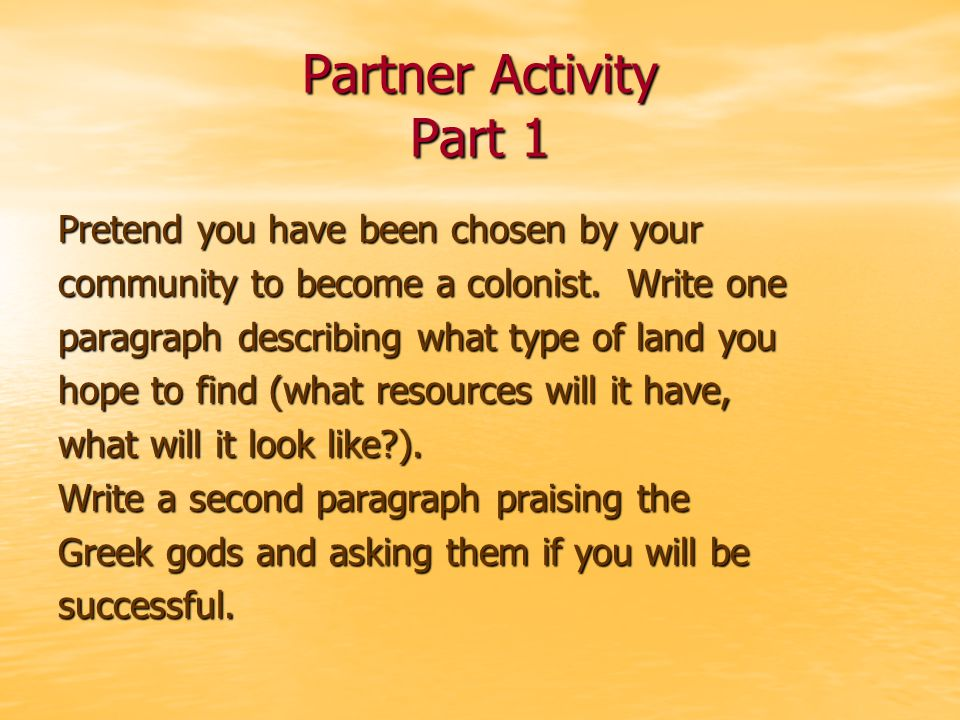 Partner Activity Part 1 Pretend you have been chosen by your community to become a colonist.