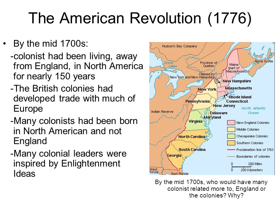 The American Revolution (1776) By the mid 1700s: -colonist had been living, away from England, in North America for nearly 150 years -The British colo