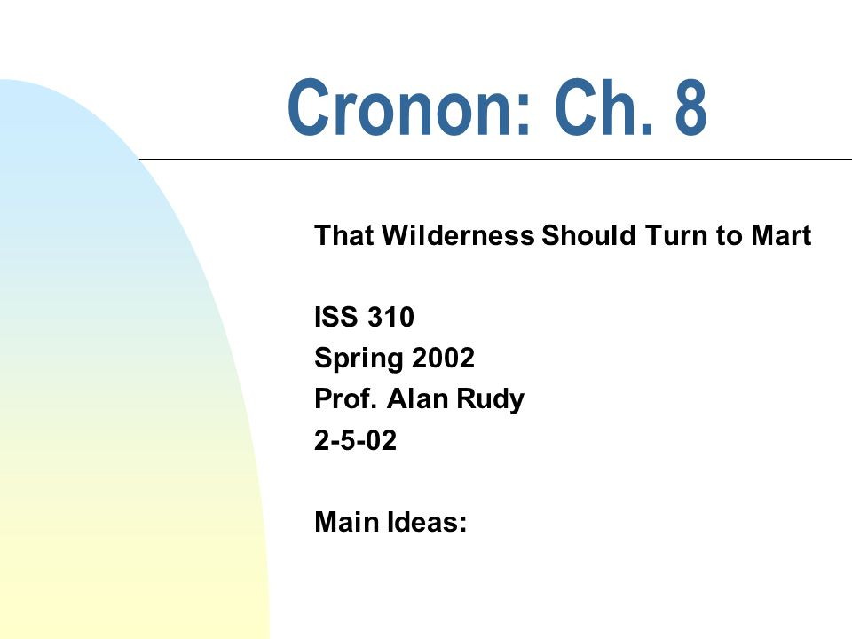 Cronon: Ch. 8 That Wilderness Should Turn to Mart ISS 310 Spring 2002 Prof.