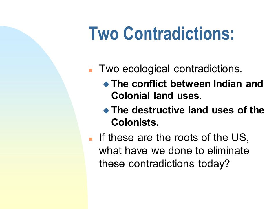 Two Contradictions: n Two ecological contradictions.