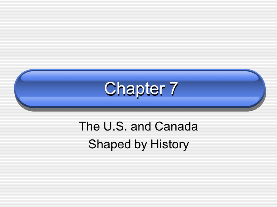 Chapter 7 The U.S. and Canada Shaped by History