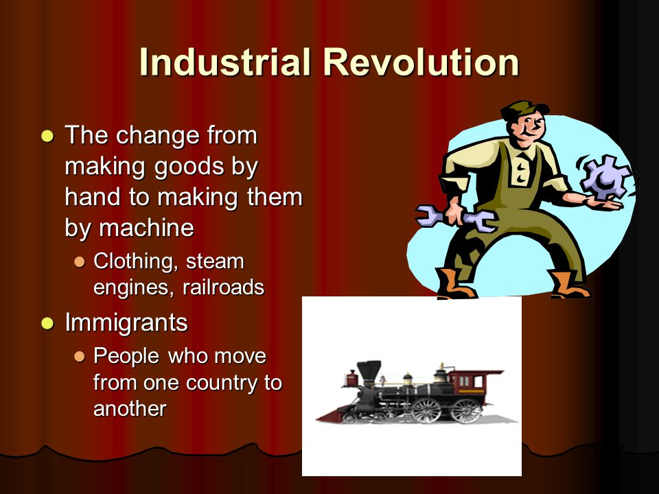 Industrial Revolution The change from making goods by hand to making them by machine The change from making goods by hand to making them by machine Cl
