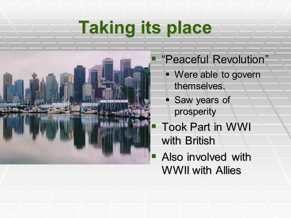 "Taking its place  ""Peaceful Revolution""  Were able to govern themselves.  Saw years of prosperity  Took Part in WWI with British  Also involved w"